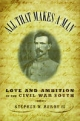 All that Makes a Man: Love and Ambition in the Civil War South - Stephen W. Berry