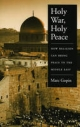 Holy War, Holy Peace: How Religion Can Bring Peace to the Middle East - Marc Gopin