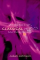 Who Needs Classical Music? Cultural Choice and Musical Value - JOHNSON JULIAN