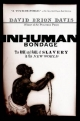 Inhuman Bondage: The Rise and Fall of Slavery in the New World - David Brion Davis