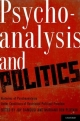 Psychoanalysis and Politics Histories of Psychoanalysis Under Conditions of Restricted Political Freedom - Joy Damousi;  Mariano Ben Plotkin