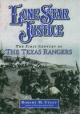Lone Star Justice: The First Century of the Texas Rangers - Robert M. Utley