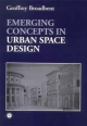 Emerging Concepts in Urban Space Design - Professor Geoffrey Broadbent;  Geoffrey Broadbent