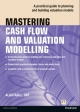 Mastering Cash Flow and Valuation Modelling - Alastair Day