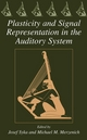 Plasticity and Signal Representation in the Auditory System - Josef Syka;  Michael M. Merzenich