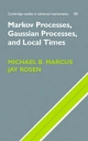 Markov Processes, Gaussian Processes, and Local Times - Michael B. Marcus;  Jay Rosen