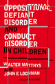 Oppositional Defiant Disorder and Conduct Disorder in Children - Walter Matthys;  John E;  LOCHMAN