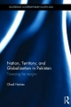 Nation, Territory, and Globalization in Pakistan - Chad Haines
