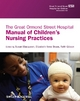 The Great Ormond Street Hospital Manual of Children's Nursing Practices - Susan Macqueen;  Elizabeth Bruce;  Faith Gibson