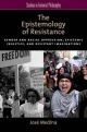 Epistemology of Resistance: Gender and Racial Oppression, Epistemic Injustice, and Resistant Imaginations - Jose Medina