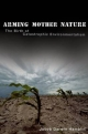 Arming Mother Nature: The Birth of Catastrophic Environmentalism - Jacob Darwin Hamblin
