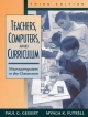 Teachers, Computers, and Curriculum - Paul G. Geisert; Mynga K. Futrell