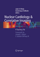 Nuclear Cardiology and Correlative Imaging - Dominique Delbeke; Joao V. Vitola