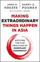 Making Extraordinary Things Happen in Asia - James M. Kouzes; Barry Z. Posner; Steven J. DeKrey