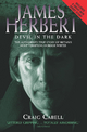 James Herbert - The Devil in the Dark: The Authorised True Story of Britain's Most Terrifying Horror Writer - Craig Cabell