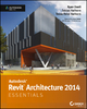 Autodesk Revit Architecture 2014 Essentials - Ryan Duell;  Tobias Hathorn;  Tessa Reist Hathorn