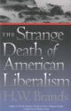 Strange Death of American Liberalism - H. W. Brands