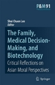 The Family, Medical Decision-Making, and Biotechnology - Critical Reflections on Asian Moral Perspectives - Shui Chuen Lee