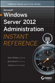 Microsoft Windows Server 2012 Administration Instant Reference - Matthew Hester;  Chris Henley