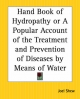 Handbook of Hydropathy or a Popular Account of the Treatment and Prevention of Diseases by Means of Water - Joel Shew
