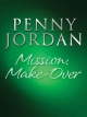 Mission: Make-Over (Mills & Boon Modern) (Penny Jordan Collection) - Penny Jordan