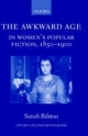 Awkward Age in Women's Popular Fiction, 1850-1900 - Sarah Bilston