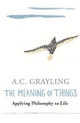 Meaning of Things - A. C. Grayling