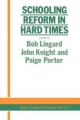 Schooling Reform in Hard Times - Bob Lingard; John Knight; Paige Porter