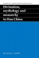 Divination, Mythology and Monarchy in Han China - Michael Loewe