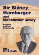 Sir Sidney Hamburger and Manchester Jewry - Bill Williams