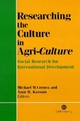 Researching the Culture in Agriculture - M. M. Cernea; A.H. Kassam