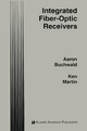 Integrated Fiber-Optic Receivers - Aaron Buchwald; Kenneth W. Martin