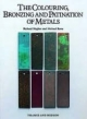 Colouring, Bronzing and Patination of Metals - Richard Hughes; Michael Rowe