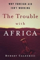 Trouble with Africa - Robert Calderisi