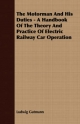 Motorman And His Duties - A Handbook Of The Theory And Practice Of Electric Railway Car Operation - Ludwig Gutmann