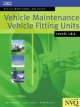 Vehicle Maintenance: Vehicle Fitting Units Levels 1 & 2 - Roy Brooks; Jack Hirst; John Whipp