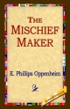 Mischief-Maker - E Phillips Oppenheim;  1stWorld Library