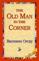 Old Man in the Corner - Baroness Emmuska Orczy; Baroness Orczy;  1stWorld Library