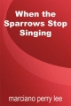 When the Sparrows Stop Singing - Marciano Perry Lee
