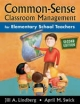 Common-Sense Classroom Management for Elementary School Teachers - Jill A. Lindberg; April M. Swick
