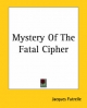 Mystery Of The Fatal Cipher - Jacques Futrelle