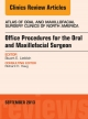 Office Procedures for the Oral and Maxillofacial Surgeon, An Issue of Atlas of the Oral and Maxillofacial Surgery Clinics, - Stewart E. Lieblich