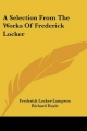 Selection from the Works of Frederick Locker - Frederick Locker-Lampson