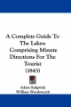 Complete Guide To The Lakes - Adam Sedgwick; William Wordsworth