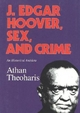 J.Edgar Hoover, Sex, and Crime - Athan Theoharis