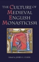 Culture of Medieval English Monasticism - James G. Clark