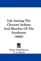 Life Among The Choctaw Indians And Sketches Of The Southwest (1860) - Henry Clark Benson