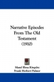 Narrative Episodes from the Old Testament (1910) - Maud Elma Kingsley; Frank Herbert Palmer
