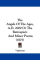 The Angels of the Ages, A.D. 2000 or the Retrospect: And Minor Poems (1875)