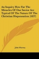 Inquiry How Far The Miracles Of Our Savior Are Typical Of The Nature Of The Christian Dispensation (1837) - John Murray